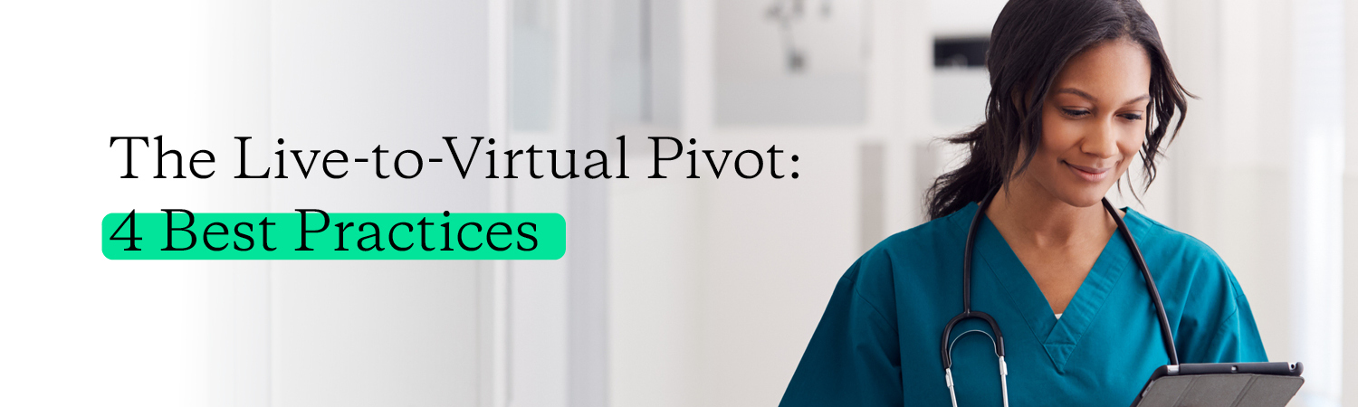THE LIVE TO VIRTUAL PIVOT 4 BEST PRACTICES
